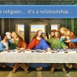 It's not a Religion but a Relationship (not quite!)